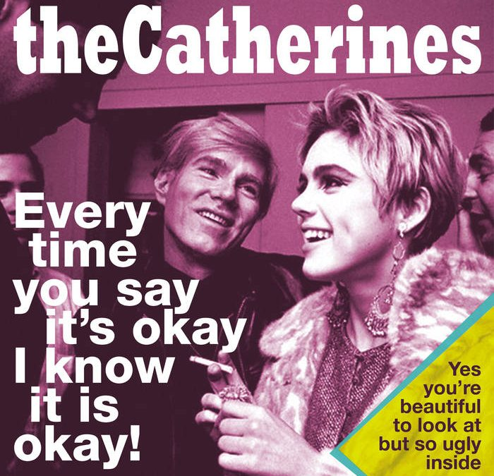 theCatherines – Every Time You Say It's Okay I Know It Is Okay