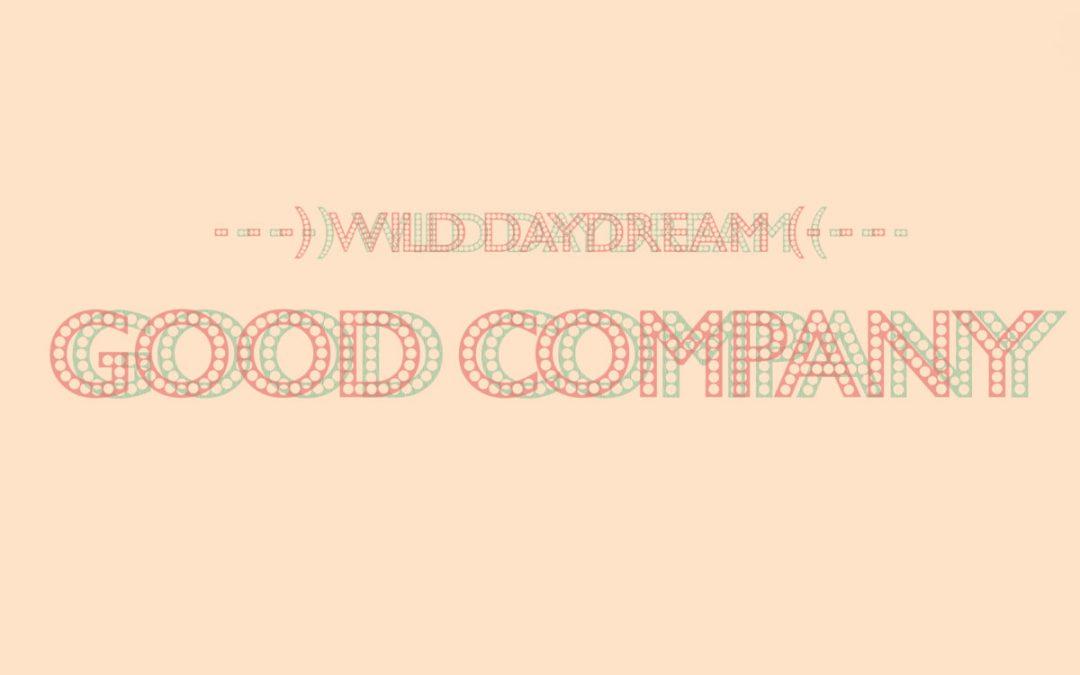 Wild Daydream – Good Company
