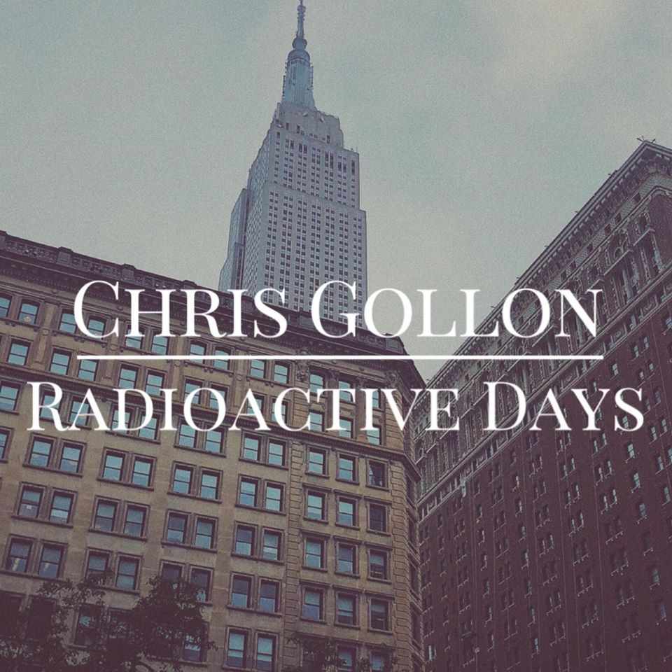 Chris Gollon – Radioactive Days