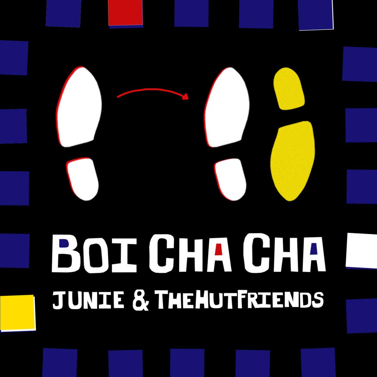 Junie & TheHutFriends – Boi Cha Cha
