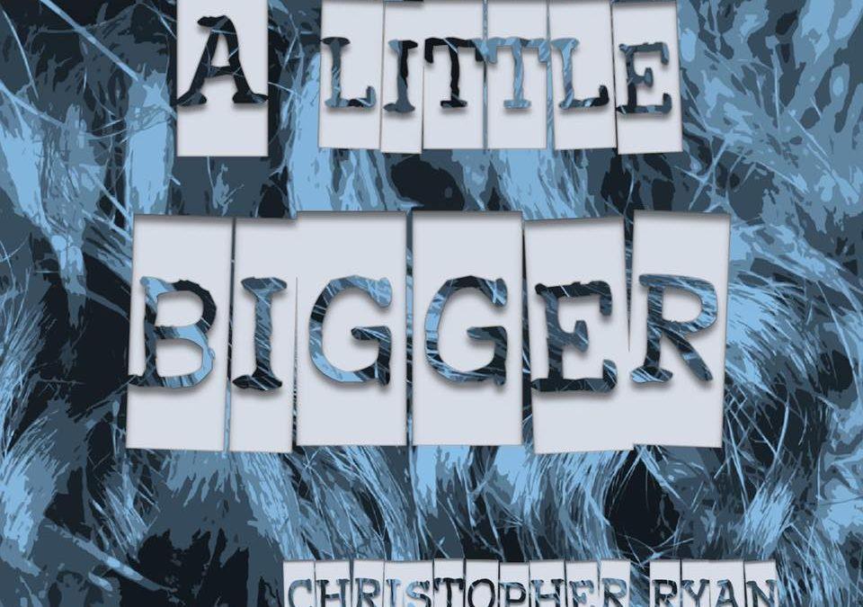 Christopher Ryan – A Little Bigger