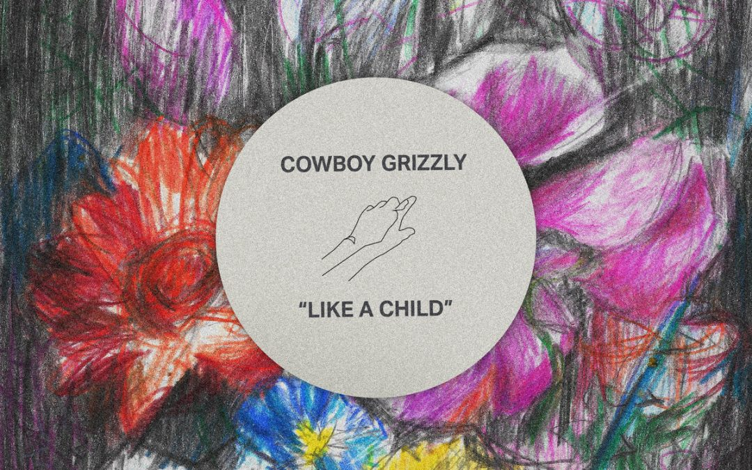 Cowboy Grizzly – Like a Child